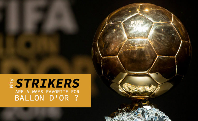 Why Strikers are always favorite for Ballon d'Or?