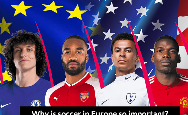 Why is soccer in Europe so important? And why not in the USA?